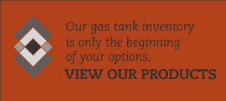Our gas tank inventory is only the beginning of your options. View our products