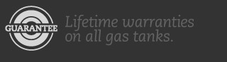 Lifetime warranties on all gas tanks.