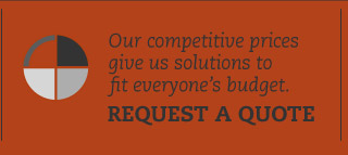 Our competitive prices give us solutions to fit everyone's budget. Request a quote