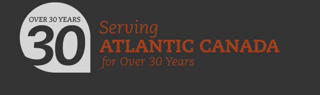 Serving Atlantic Canada for Over 30 Years